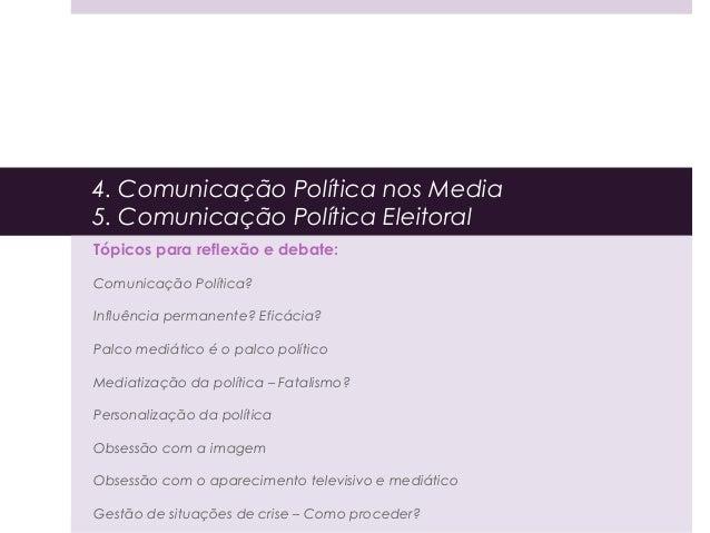 4. Comunicação Política nos Media  5. Comunicação Política Eleitoral  Tópicos para reflexão e debate:  Comunicação Polític...