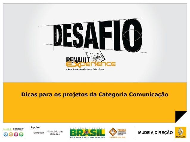 DRI ABRIL / 2014 CONFIDENCIAL PROPRIEDADE RENAULT MUDE A DIREÇÃO Dicas para os projetos da Categoria Comunicação Apoio: