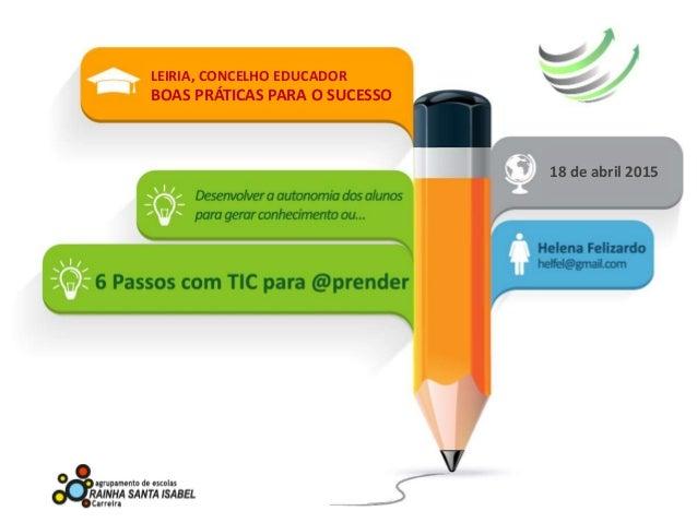 LEIRIA, CONCELHO EDUCADOR BOAS PRÁTICAS PARA O SUCESSO 18 de abril 2015 LEIRIA, CONCELHO EDUCADOR BOAS PRÁTICAS PARA O SUC...