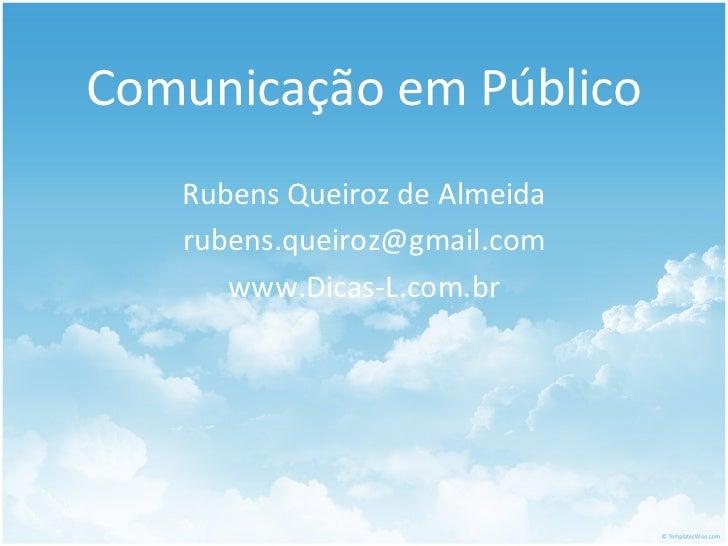 <ul><li>Comunicação em Público </li></ul><ul>Rubens Queiroz de Almeida <li>[email_address]