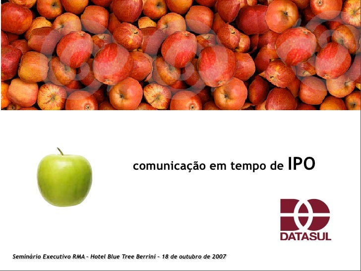 IPO                                          comunicação em tempo de     Seminário Executivo RMA – Hotel Blue Tree Berrini...