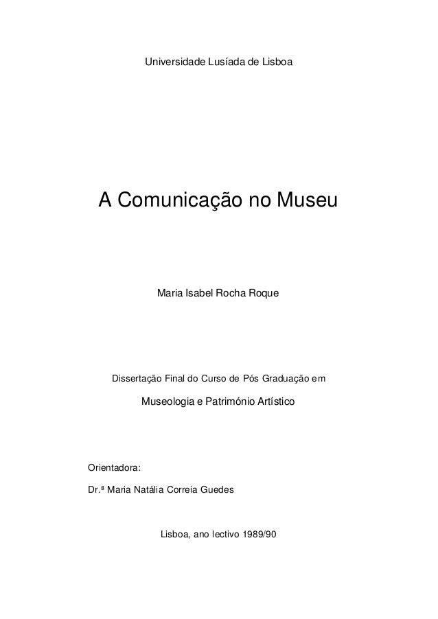 Universidade Lusíada de Lisboa A Comunicação no Museu Maria Isabel Rocha Roque Dissertação Final do Curso de Pós Graduação...