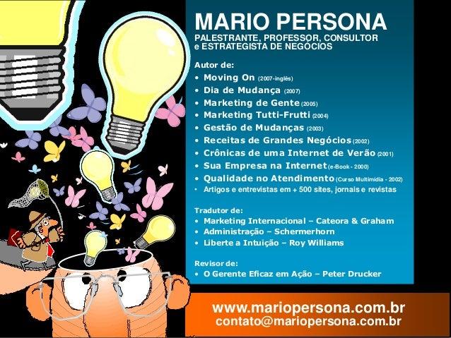 MARIO PERSONA                          PALESTRANTE, PROFESSOR, CONSULTOR                          e ESTRATEGISTA DE NEGÓCI...