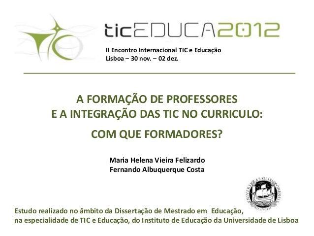 II Encontro Internacional TIC e Educação                           Lisboa – 30 nov. – 02 dez.                A FORMAÇÃO DE...