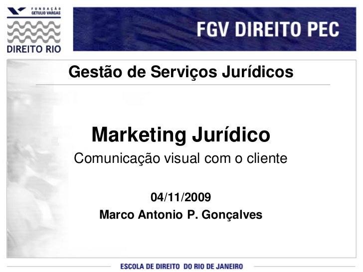 Gestão de Serviços Jurídicos  Marketing JurídicoComunicação visual com o cliente           04/11/2009   Marco Antonio P. G...