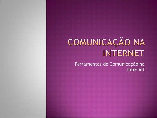 Ferramentas de Comunicação na Internet