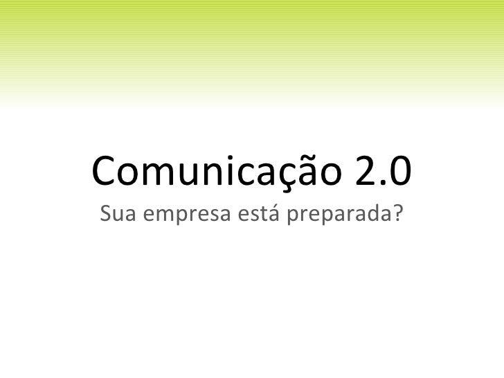 Comunicação 2.0 Sua empresa está preparada?
