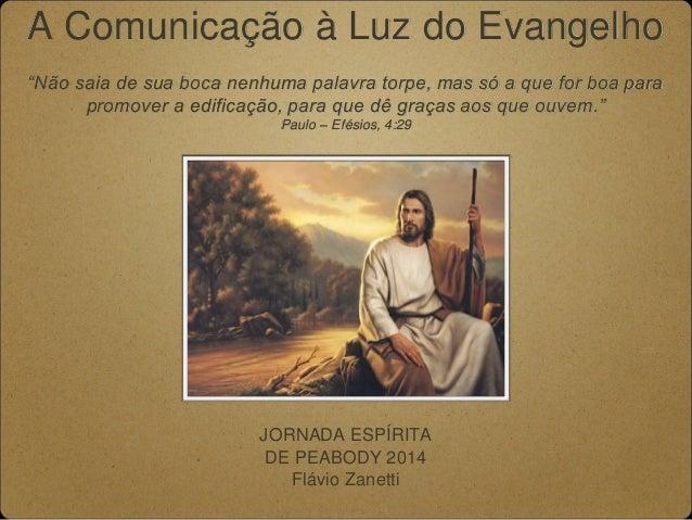 """A Comunicação à Luz do Evangelho """"Não saia de sua boca nenhuma palavra torpe, mas só a que for boa para promover a edifica..."""