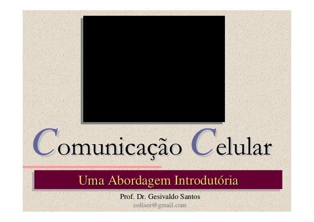 Comunicação Celular   Uma Abordagem Introdutória   Uma Abordagem Introdutória          Prof. Dr. Gesivaldo Santos         ...