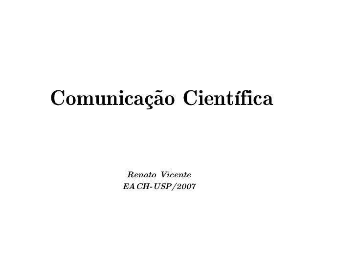 Comunicação Científica        Renato Vicente       EACH-USP/2007