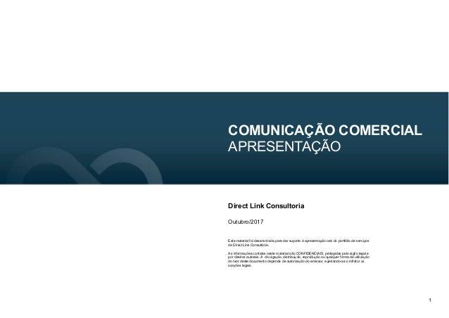 1 COMUNICAÇÃO COMERCIAL APRESENTAÇÃO Direct Link Consultoria Outubro/2017 Este material foi desenvolvida para dar suporte ...