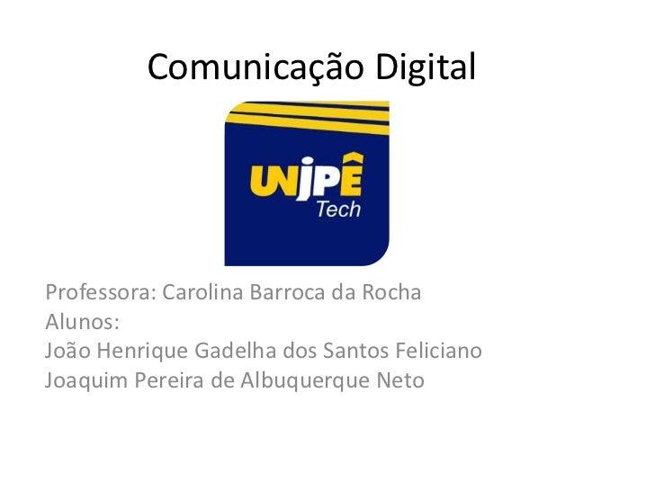Comunicação DigitalProfessora: Carolina Barroca da RochaAlunos:João Henrique Gadelha dos Santos FelicianoJoaquim Pereira d...