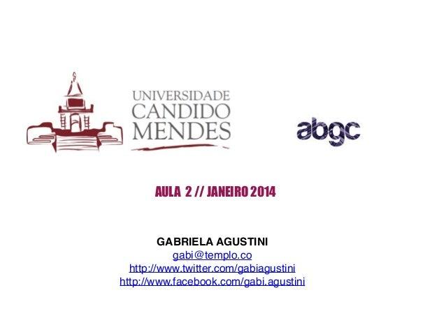 AULA 2 // JANEIRO 2014 GABRIELA AGUSTINI! gabi@templo.co! http://www.twitter.com/gabiagustini! http://www.facebook.com/gab...
