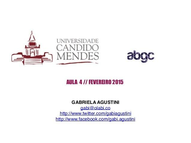 AULA 4 // FEVEREIRO 2015 GABRIELA AGUSTINI! gabi@olabi.co! http://www.twitter.com/gabiagustini! http://www.facebook.com/ga...