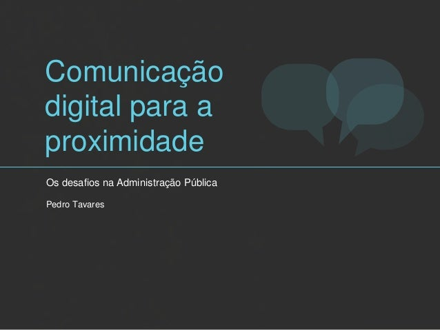 Comunicação digital para a proximidade Os desafios na Administração Pública Pedro Tavares