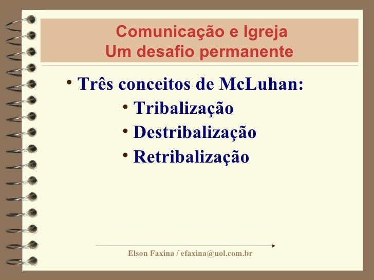 Comunicação e Igreja Um desafio permanente <ul><ul><li>Três conceitos de McLuhan: </li></ul></ul><ul><ul><ul><ul><ul><li>T...