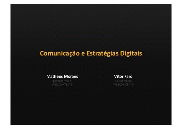 Comunicação e Estratégias Digitais Vitor Faro Social Media WEBCOMTEXTO Matheus Moraes Manager Web WEBCOMTEXTO