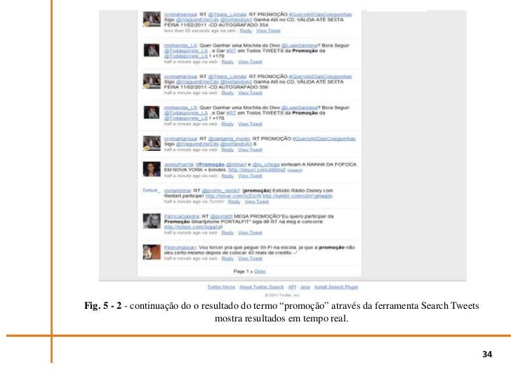 Promoções como essas são tão comuns no Twitter, atualmente, que existem ferramentas queagrupam os posts que utilizam termo...