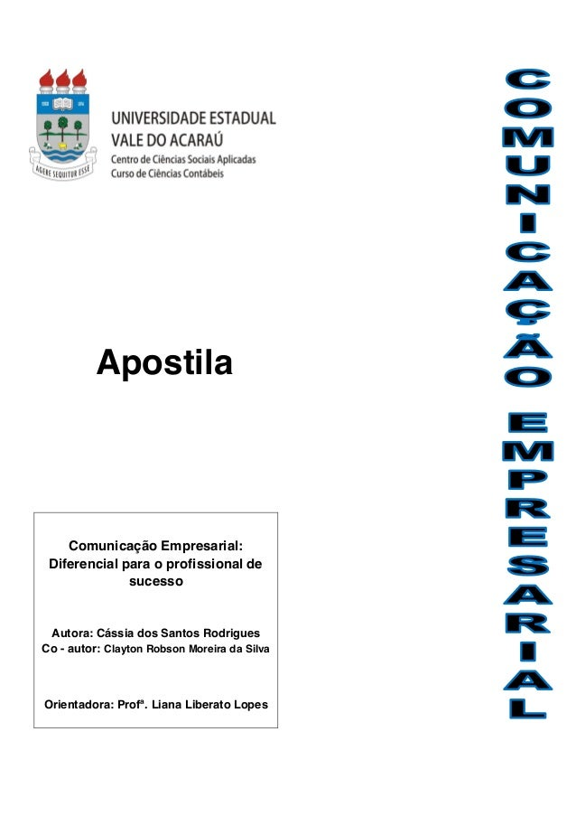 Apostila  Comunicação Empresarial: Diferencial para o profissional de sucesso  Autora: Cássia dos Santos Rodrigues Co - au...