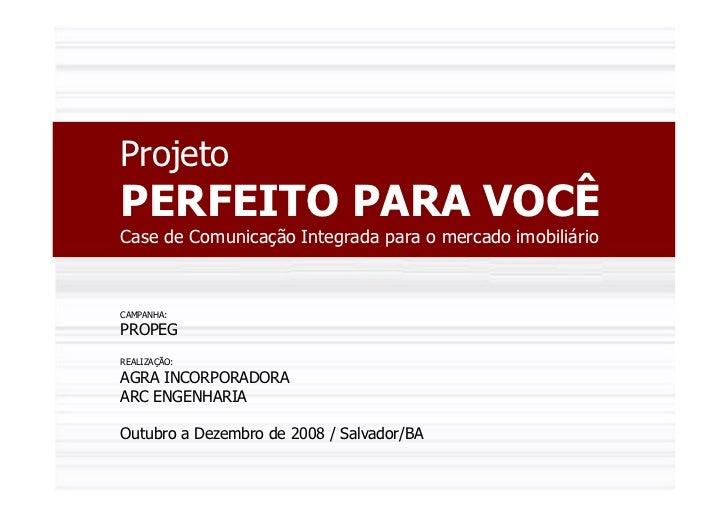 ProjetoPERFEITO PARA VOCÊCase de Comunicação Integrada para o mercado imobiliárioCAMPANHA:PROPEGREALIZAÇÃO:AGRA INCORPORAD...