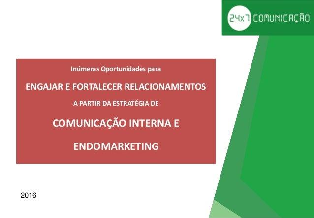 Inúmeras Oportunidades para ENGAJAR E FORTALECER RELACIONAMENTOS A PARTIR DA ESTRATÉGIA DE COMUNICAÇÃO INTERNA E ENDOMARKE...