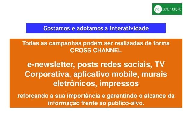 Gostamos e adotamos a Interatividade Todas as campanhas podem ser realizadas de forma CROSS CHANNEL e-newsletter, posts re...