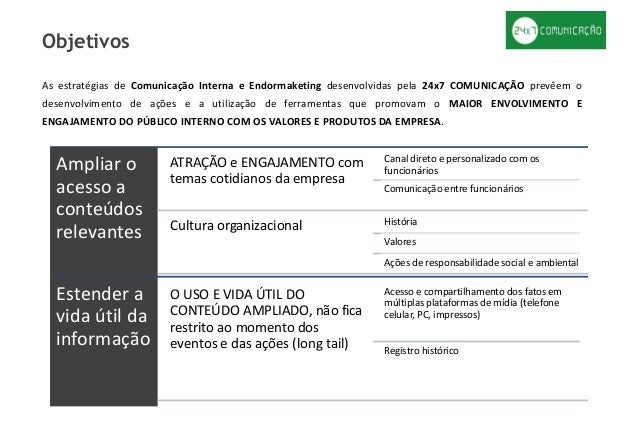 As estratégias de Comunicação Interna e Endormaketing desenvolvidas pela 24x7 COMUNICAÇÃO prevêem o desenvolvimento de açõ...