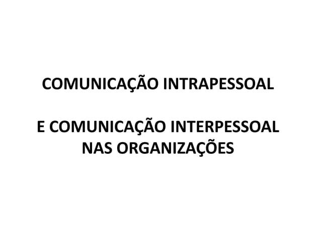 COMUNICAÇÃO INTRAPESSOALE COMUNICAÇÃO INTERPESSOAL     NAS ORGANIZAÇÕES
