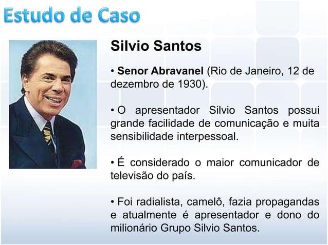 Silvio Santos• Senor Abravanel (Rio de Janeiro, 12 dedezembro de 1930).• O apresentador Silvio Santos possuigrande facilid...