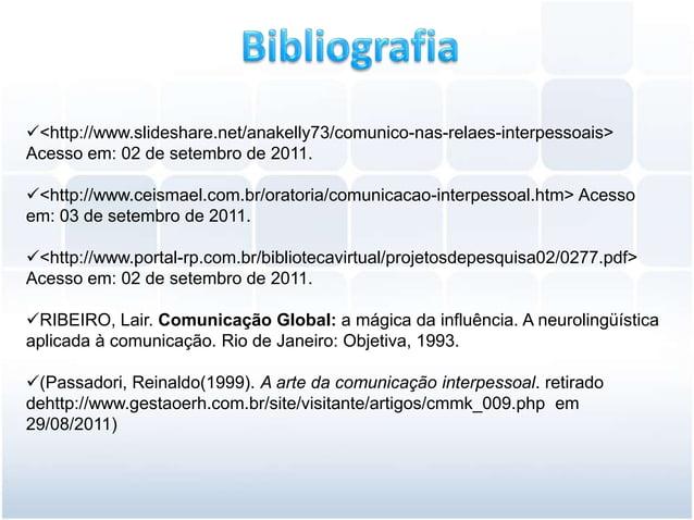 <http://www.slideshare.net/anakelly73/comunico-nas-relaes-interpessoais>Acesso em: 02 de setembro de 2011.<http://www.ce...