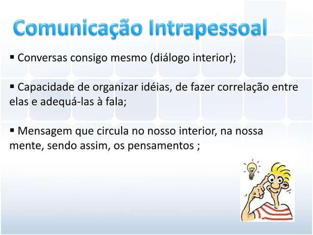  Conversas consigo mesmo (diálogo interior); Capacidade de organizar idéias, de fazer correlação entreelas e adequá-las ...
