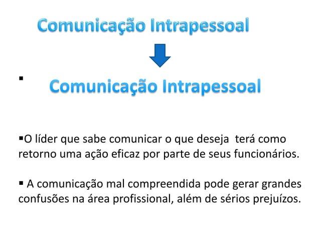 O líder que sabe comunicar o que deseja terá comoretorno uma ação eficaz por parte de seus funcionários. A comunicação ...