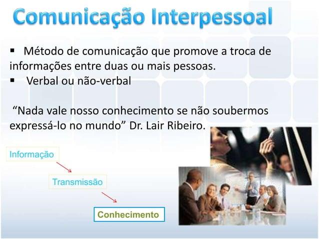 """ Método de comunicação que promove a troca deinformações entre duas ou mais pessoas. Verbal ou não-verbal""""Nada vale noss..."""