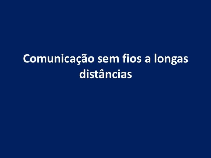 Comunicação sem fios a longas         distâncias