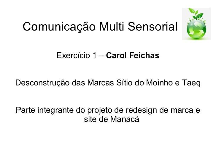 Comunicação Multi Sensorial           Exercício 1 – Carol FeichasDesconstrução das Marcas Sítio do Moinho e TaeqParte inte...