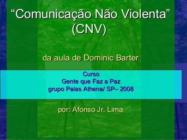 """""""Comunicação Não Violenta""""         (CNV)     da aula de Dominic Barter                  Curso          Gente que Faz a Paz..."""