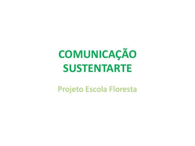 COMUNICAÇÃO SUSTENTARTEProjeto Escola Floresta