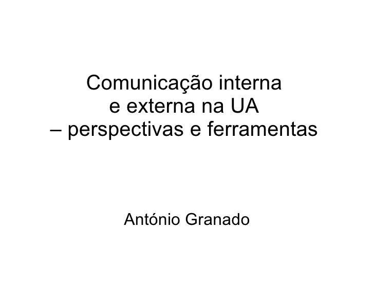 Comunicação interna  e externa na UA  – perspectivas e ferramentas   António Granado