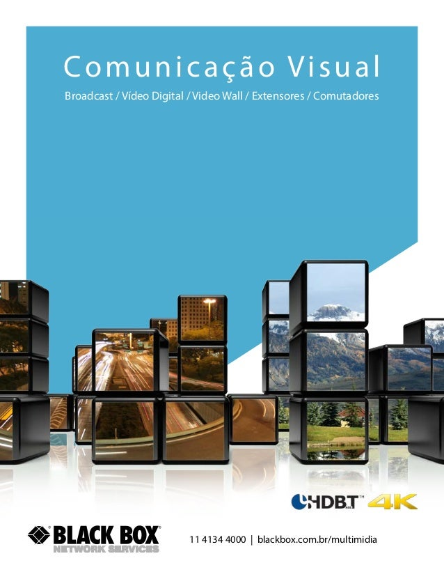 11 4134 4000   blackbox.com.br/multimidia Broadcast / Vídeo Digital / Video Wall / Extensores / Comutadores Comunicação Vi...
