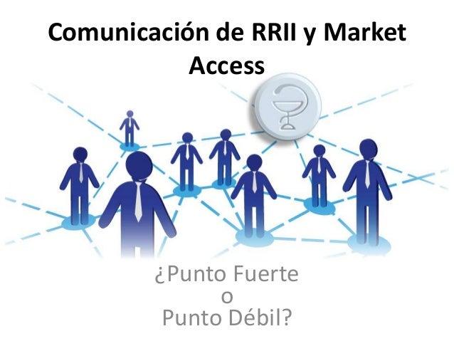 Comunicación de RRII y MarketAccess¿Punto FuerteoPunto Débil?