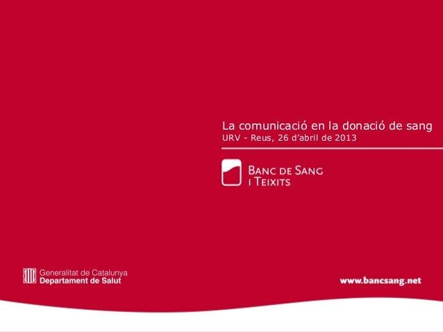 La comunicació en la donació de sangURV - Reus, 26 d'abril de 2013