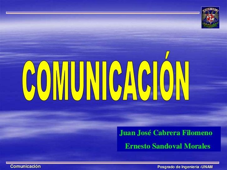 Juan José Cabrera Filomeno                Ernesto Sandoval MoralesComunicación             Posgrado de Ingeniería -UNAM