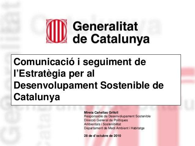 Comunicació i seguiment de l'Estratègia per al Desenvolupament Sostenible de Catalunya Mireia Cañellas Grifoll Responsable...