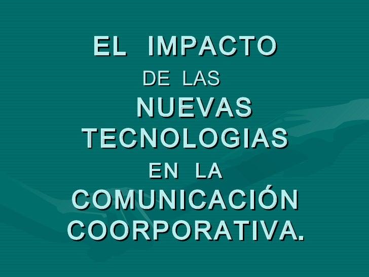 EL  IMPACTO   DE  LAS     NUEVAS TECNOLOGIAS   EN  LA   COMUNICACIÓN COORPORATIVA .