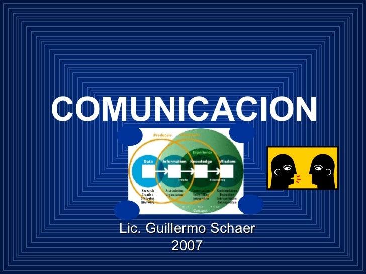 COMUNICACION Lic. Guillermo Schaer 2007