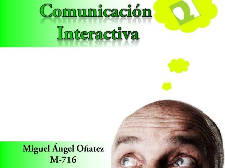 COMUNICACIÓN INTERACTIVAPermite mantener a todos comunicados e intercambiarconocimientos para una mejor comunicación y así...