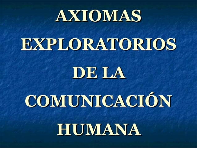 AXIOMASEXPLORATORIOS    DE LACOMUNICACIÓN  HUMANA