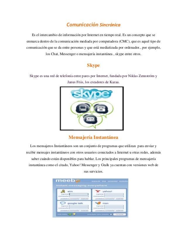Comunicación Sincrónica   Es el intercambio de información por Internet en tiempo real. Es un concepto que seenmarca dentr...