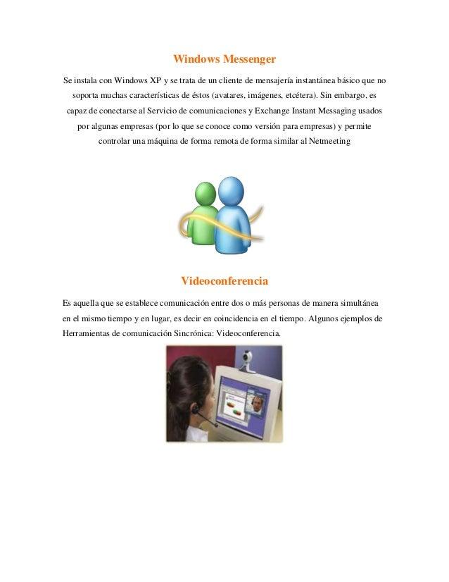 Windows MessengerSe instala con Windows XP y se trata de un cliente de mensajería instantánea básico que no  soporta mucha...