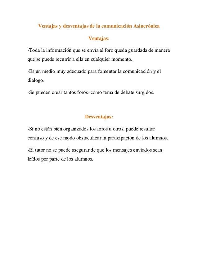 Ventajas y desventajas de la comunicación Asincrónica                              Ventajas:-Toda la información que se en...
